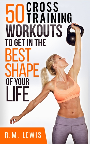 The Top 50 Cross Training Workouts To Get In The Best Shape Of Your Life - cover