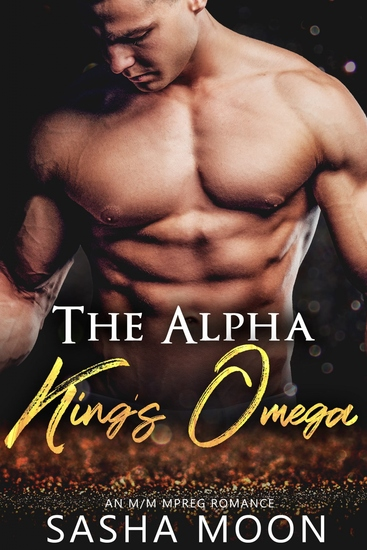 The Alpha King's Omega - MM Alpha Omega Fated Mates Mpreg Shifter - cover