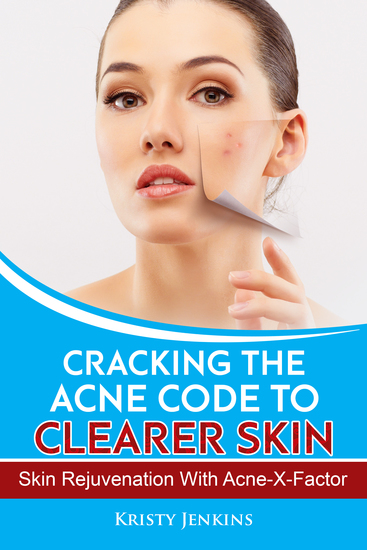 Cracking the Acne Code to Clearer Skin - Skin Rejuvenation with Acne-X-Factor - cover