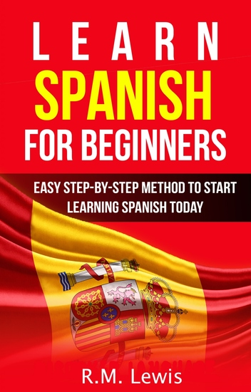Learn Spanish for Beginners - Easy Step-by-Step Method to Start Learning Spanish Today - cover