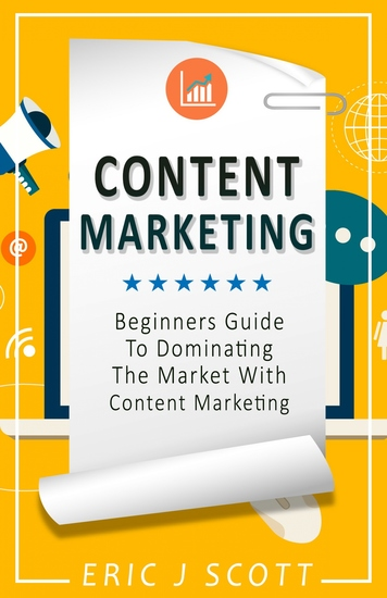 Content Marketing - A Beginner's Guide to Dominating the Market with Content Marketing - cover