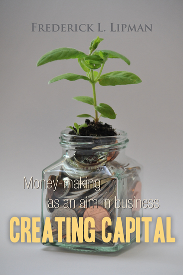 Creating Capital: Money-making as an aim in business - cover