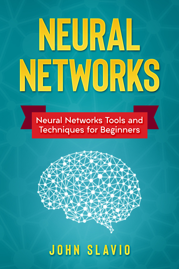 Neural Networks - Neural Networks Tools and Techniques for Beginners - cover