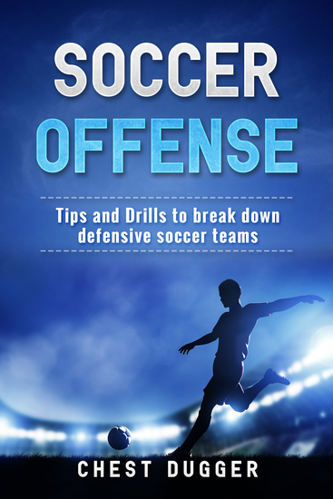 Soccer Offense - Improve Your Team's Possession and Passing Skills through Top Class Drills - cover