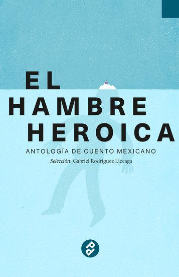 El hambre heroica - Antología de cuento mexicano - cover