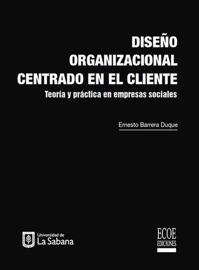 Diseño organizacional centrado en el cliente - Teoría y práctica en empresas sociales - cover
