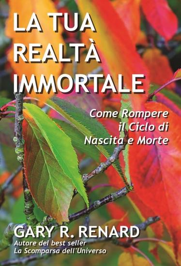 La Tua Realtà Immortale - Come Rompere il Ciclo di Nascita e Morte - cover