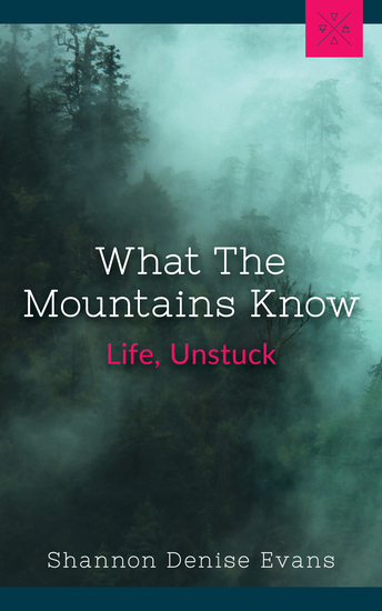 What the Mountains Know - Life Unstuck - cover