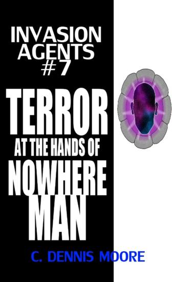 Invasion Agents #7: Terror at the Hands of Nowhere Man - Invasion Agents #7 - cover