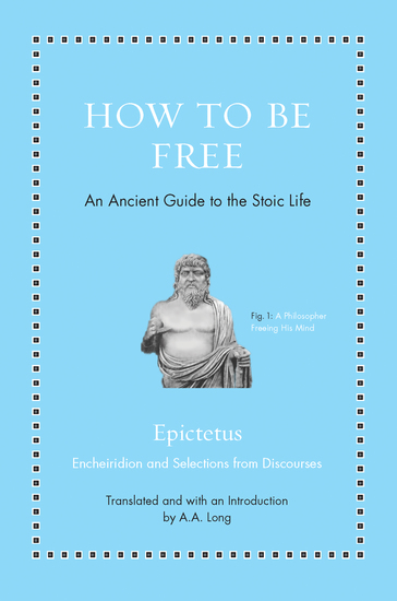How to Be Free - An Ancient Guide to the Stoic Life - cover