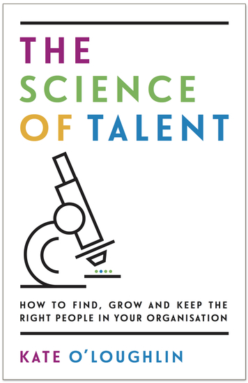 The Science of Talent - How to find grow and keep the right people in your organisation - cover
