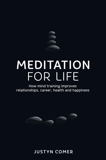 Meditation for Life - How mind training improves relationships career health and happiness - cover