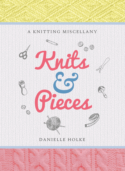 Knits & Pieces - A Knitting Miscellany - cover