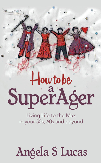 How to be a SuperAger - Living Life to the Max in your 50s 60s and beyond - cover