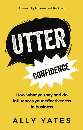 Utter Confidence - How what you say and do influences your effectiveness in business - cover