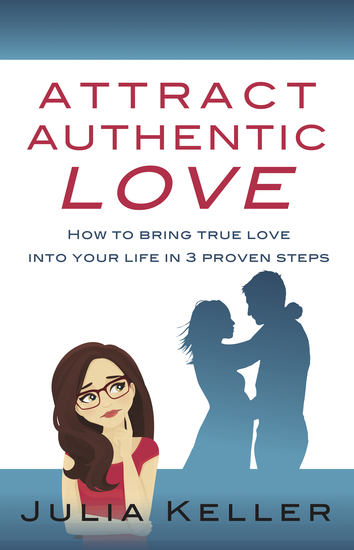 Attract Authentic Love - How to bring true love into your life in 3 proven steps - cover