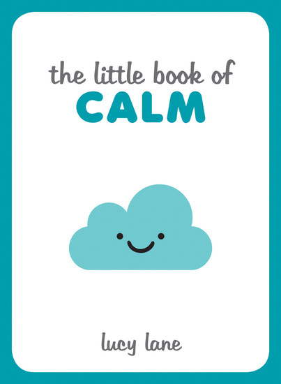 The Little Book of Calm - Tips Techniques and Quotes to Help You Relax and Unwind - cover