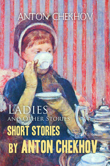 Short Stories by Anton Chekhov: Ladies and Other Stories Volume 6 - cover