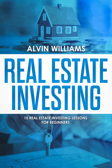 Real Estate Investing - 15 Real Estate Investing Lessons for Beginners15 Real Estate Investing Lessons for Beginners - cover