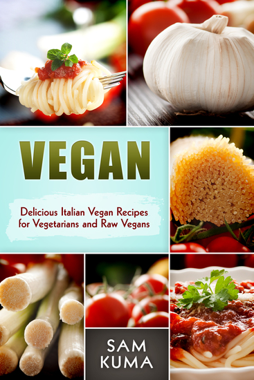 Vegan - Delicious Italian Vegan Recipes for Vegetarians and Raw Vegans - cover