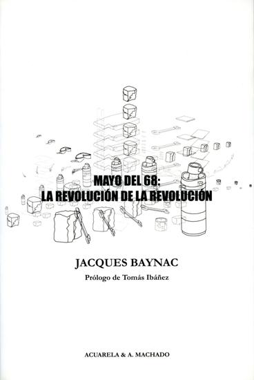 Mayo del 68: la revolución de la revolución - Contribución a la historia del movimiento revolucionario del 3 de mayo al 16 de junio de 1968 - cover