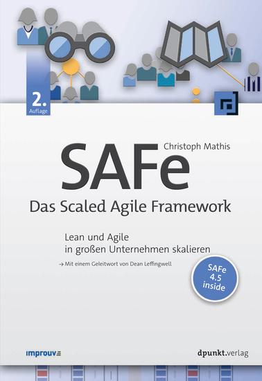 SAFe – Das Scaled Agile Framework - Lean und Agile in großen Unternehmen skalieren Mit einem Geleitwort von Dean Leffingwell SAFe 45 inside - cover