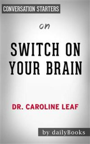 Switch On Your Brain: The Key to Peak Happiness Thinking and Health by Dr Caroline Leaf | Conversation Starters - cover