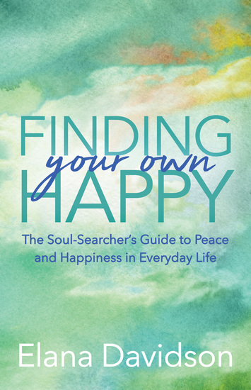 Finding Your Own Happy - The Soul-Searcher's Guide to Peace and Happiness in Everyday Life - cover