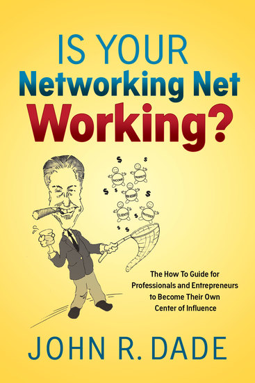 Is Your Networking Net Working? - The How to Guide for Professionals and Entrepreneurs to Become Their Own Center of Influence - cover
