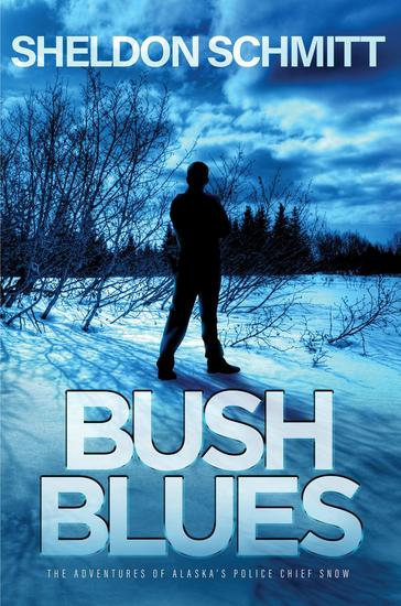 BUSH BLUES - The Adventures of Alaska's Police Chief Snow - cover