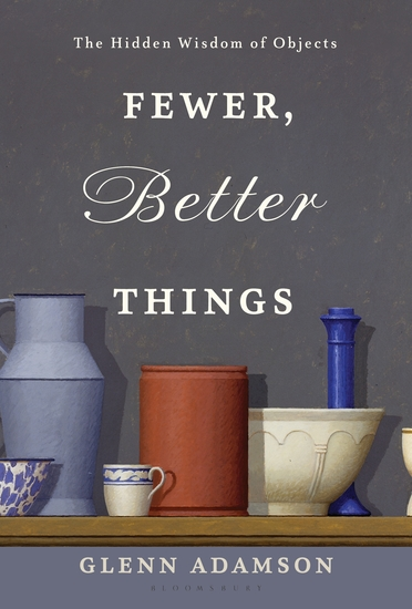 Fewer Better Things - The Hidden Wisdom of Objects - cover