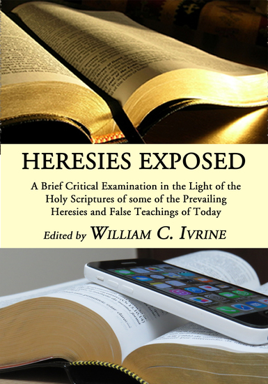 Heresies Exposed - A Brief Critical Examination in the Light of the Holy Scriptures of some of the Prevailing Heresies and False Teachings of Today - cover