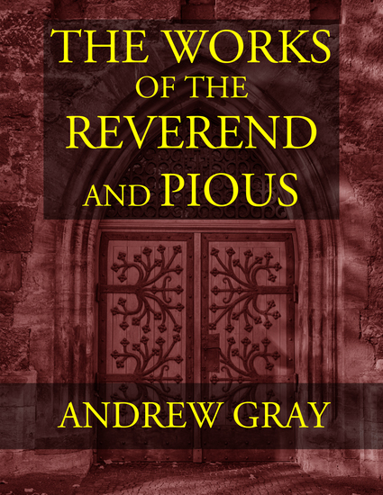 The Works of the Reverend and Pious Andrew Gray - cover