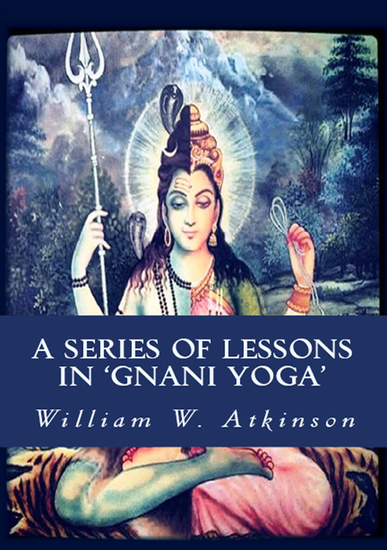 A Series of Lessons in Gnani Yoga - [The Highest Yogi Teachings] - cover