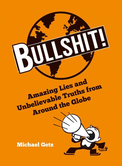 Bullshit! - Amazing Lies and Unbelievable Truths from Around the Globe - cover