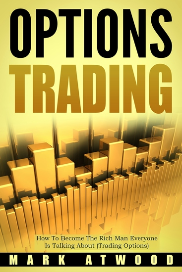 Options Trading - How to Become the Rich Man Everyone is Talking About (Trading Options) - cover