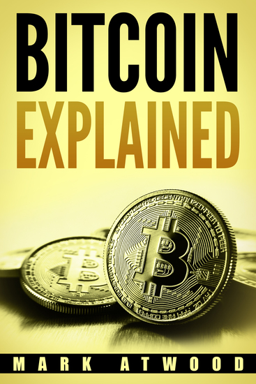 Bitcoin Explained - Become a Bitcoin Millionaire in 2018 - cover