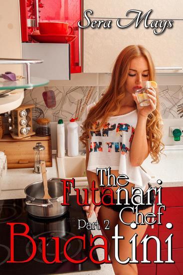 Bucatini: The Futa Chef Part 2 - The Futanari Chef #2 - cover
