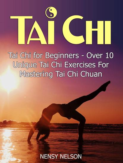 Tai Chi: Tai Chi for Beginners - Over 10 Unique Tai Chi Exercises For Mastering Tai Chi Chuan - cover