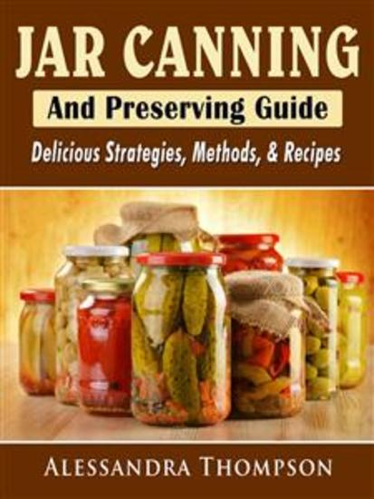 Jar Canning and Preserving Guide: Delicious Strategies Methods & Recipes - cover