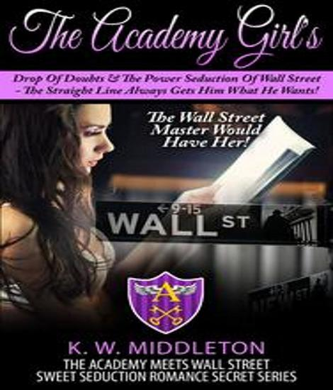 The Academy Girl's Drop Of Doubts & The Power Seduction Of Wall Street - The Straight Line Always Gets What He Wants - The Academy Meets Wall Street - cover
