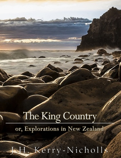 The King Country; or Explorations in New Zealand - cover