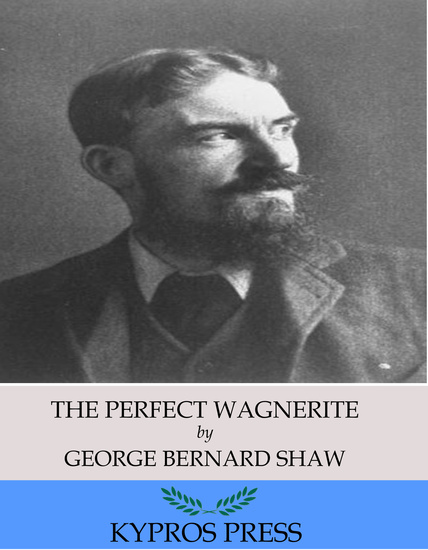 The Perfect Wagnerite: A Commentary on the Niblung Ring - cover