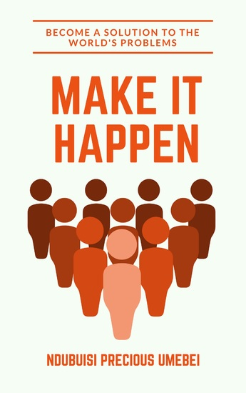 Make It Happen - Become a Solution to the World's Problems - cover