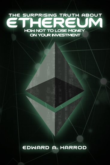 The Surprising Truth About Ethereum - How Not To Lose Money On Your Investment - cover