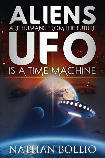 Aliens are Humans from the Future UFO is a Time Machine - cover