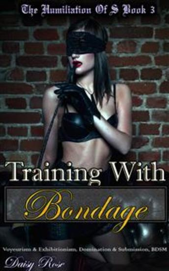 Training With Bondage - Book 3 of 'The Humiliation of S' - cover