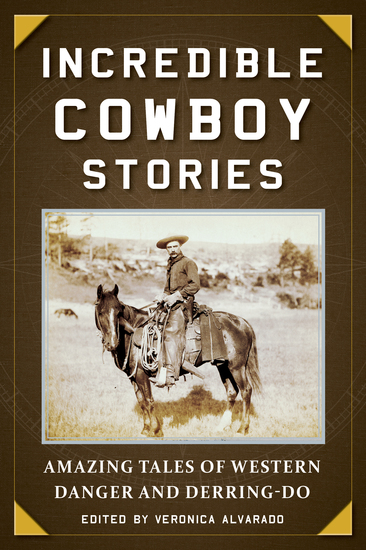Incredible Cowboy Stories - Amazing Tales of Western Danger and Derring-Do - cover
