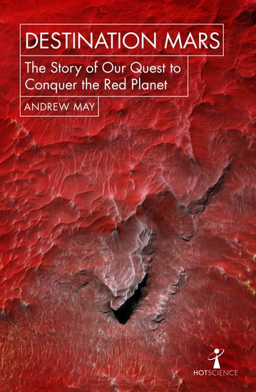 Destination Mars - The Story of our Quest to Conquer the Red Planet - cover