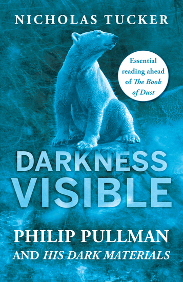 Darkness Visible - Philip Pullman and His Dark Materials - cover
